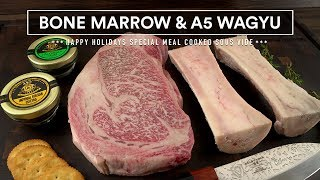 BONE MARROW, Wagyu A5 and Caviar Sous Vide Feast!
