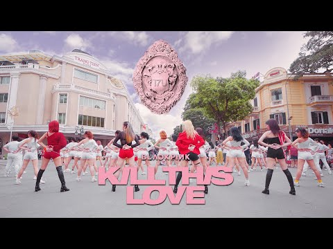 [KPOP IN PUBLIC] 'Kill This Love' - BLACKPINK Dance Cover By 17U From Vietnam