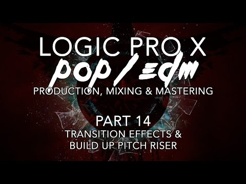 Logic Pro X - Pop/EDM Production #14 - Transition Effects & Build Up Pitch Riser