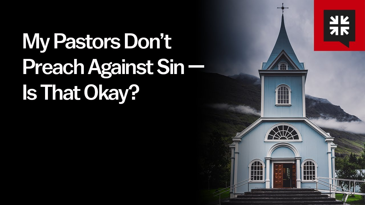 My Pastors Don't Preach Against Sin — Is That Okay?
