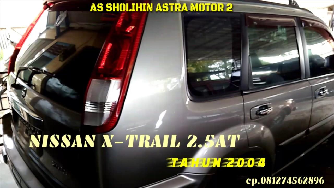 NISSAN X TRAIL 25 ST TAHUN 2004 MATIC YouTube
