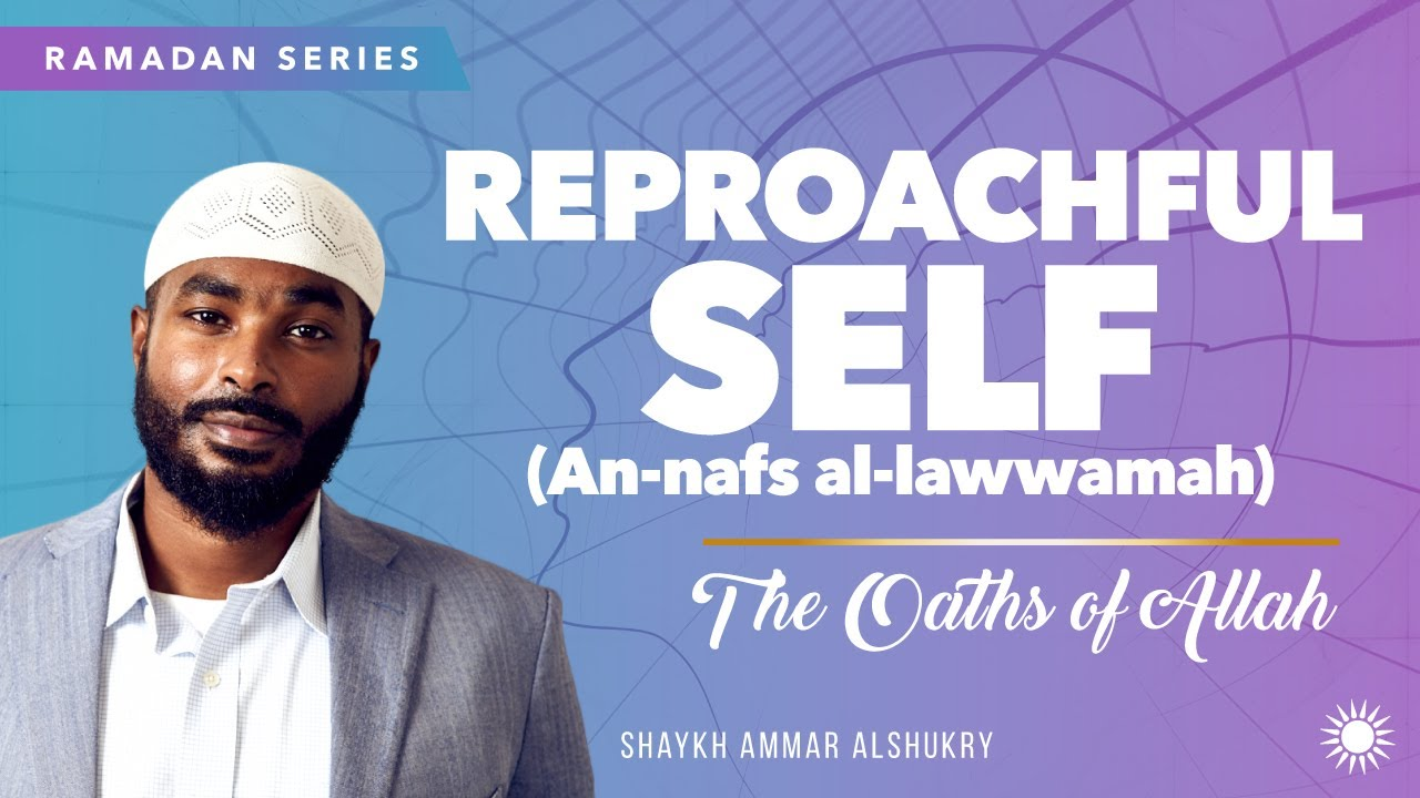 Download Reproachful Self (an-nafs al-lawwamah) Ep 9 | The Oaths of Allah | Shaykh Ammar AlShukry