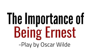 The Importance of Being Earnest -Play by Oscar Wilde in Hindi summary & Explanation