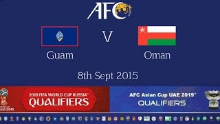 Guam vs Oman: 2018 FIFA WC Russia & AFC Asian Cup UAE 2019 (Qly RD 4)