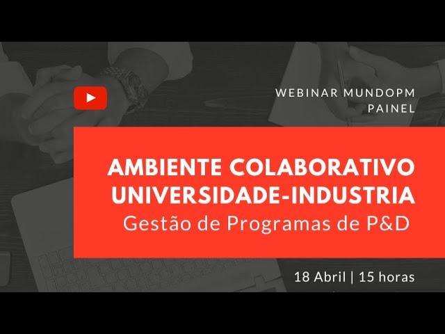 Webinar RevistaPM: Gestão de Programas de P&D em ambiente colaborativo Universidade-Indústria