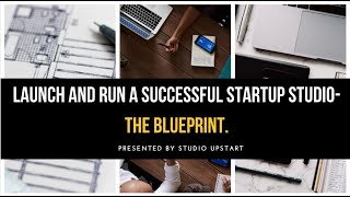 Launch and Run a Successful Startup Studio- The Blueprint.