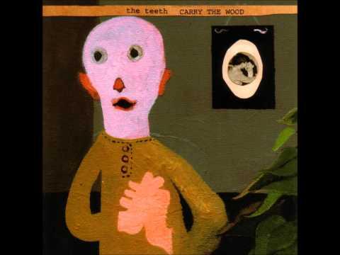 The Teeth - Carry the Wood (Full Album)