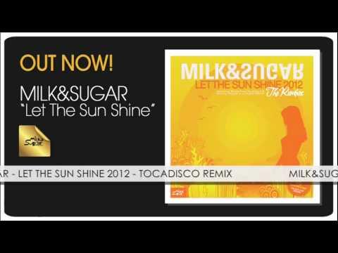 Milk & Sugar - Let The Sun Shine 2012 (Tocadisco Remix)