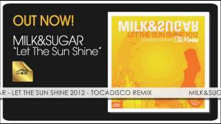 Repeat youtube video Milk & Sugar - Let The Sun Shine 2012 (Tocadisco Remix)