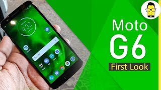 Moto G6 first look: the most premium looking Android phone under Rs 15,000
