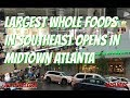 watch he video of Whole Foods opens in Midtown Atlanta