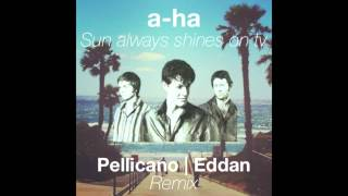 A-ha - Sun Always Shines On Tv (Pellicano & Eddan Remix)