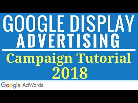 Google Display Network Ads Tutorial 2017-2018 - New Interface Google Display Advertising Tutorial