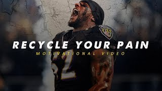 RECYCLE YOUR PAIN - Motivational Video (ft. Ray Lewis)