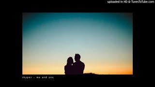 skyper - me and you