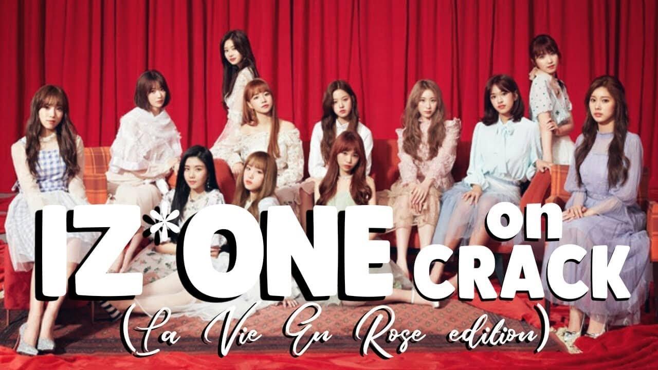 IZ*ONE ON CRACK! (La Vie en Rose edition)