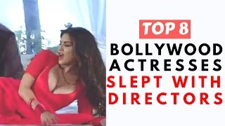 Top 8 Bollywood Actresses Who Slept with Directors to get Role in Bollywood Film