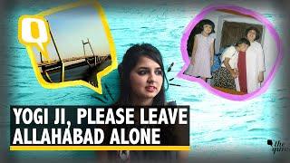 Dear Yogi Ji, Prayagraj Ain't My Home, Leave My Allahabad Alone   The Quint