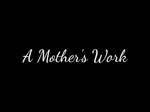 May 8, 2016 - A Mother's Work