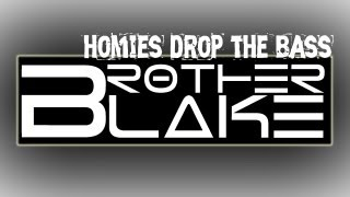 Repeat youtube video Brother Blake - Homies Drop the Bass Ft. SlyFoxHound
