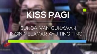 Ibunda Ivan Gunawan Ingin Melamar Ayu Ting Ting? Kiss Pagi