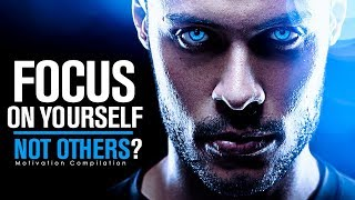 FOCUS ON YOURSELF NOT OTHERS - Best Study Motivation Compilation for Success & Students