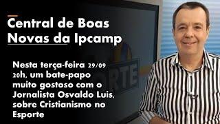 CENTRAL DE BOAS NOVAS DA IPCAMP - Programa 24
