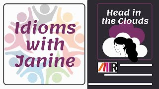 Idioms With Janine: Head in the Clouds