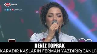 DENİZ TOPRAK - KARADIR KAŞLARIN FERMAN YAZDIRIR (CANLI) Video