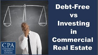 Debt-Free vs Investing in Commercial Real Estate