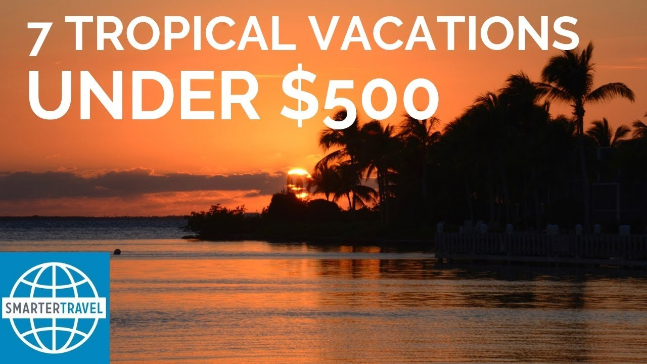 7 Tropical Vacations Under $500, Including Airfare and Hotel