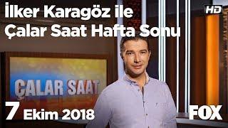 7 Ekim 2018 İlker Karagöz ile Çalar Saat Hafta Sonu