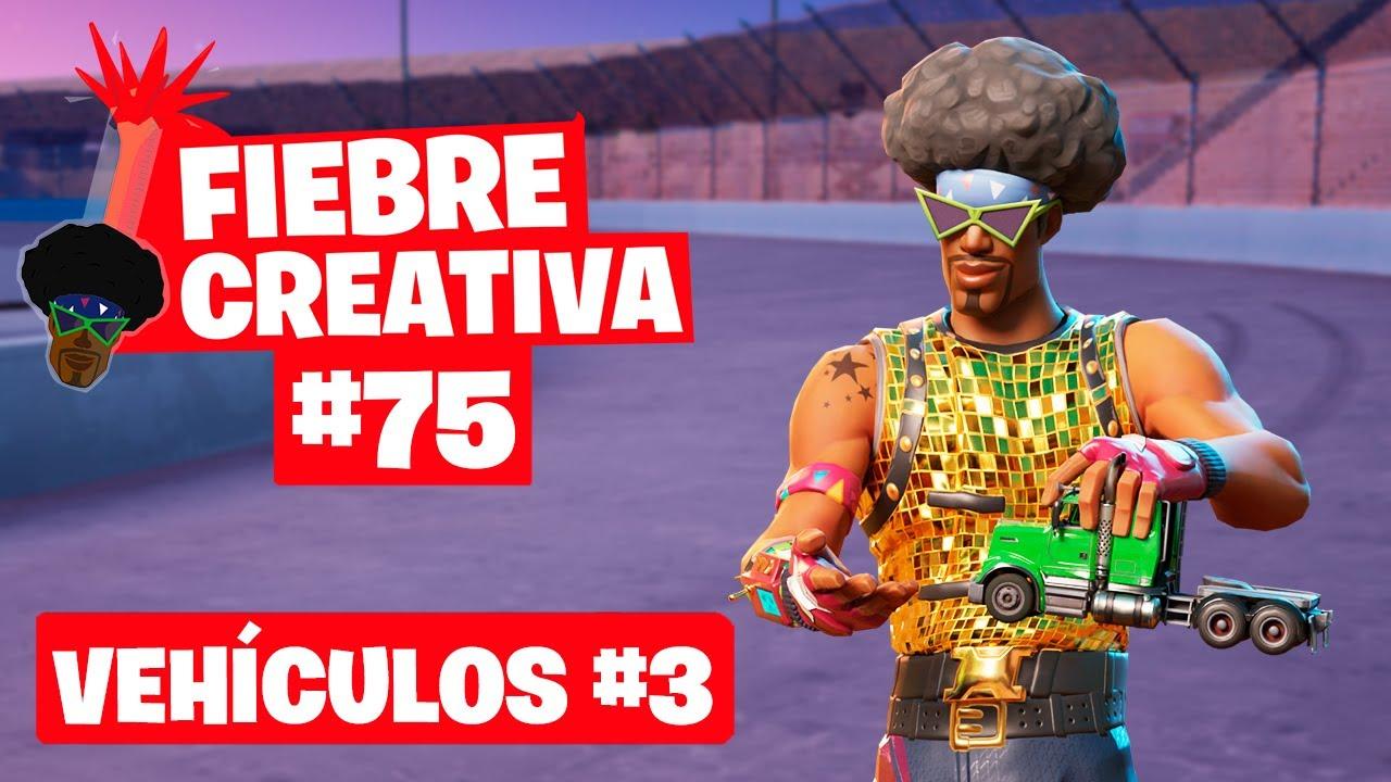 Los MEJORES MAPAS DE VEHÍCULOS - Fortnite Fiebre Creativa - Episodio 75