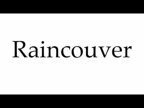 How to Pronounce Raincouver