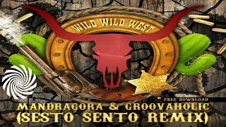 Mandragora & Groovholik - Wild Wild West (Sesto Sento Remix)