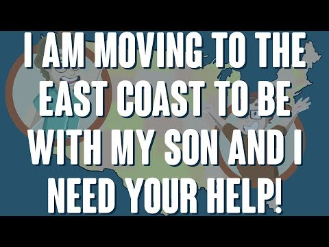I'm moving across the country to be with my son... AND I NEED YOUR HELP!