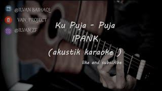 Download lagu Ku puja puja - ipank ( akustik karaoke )
