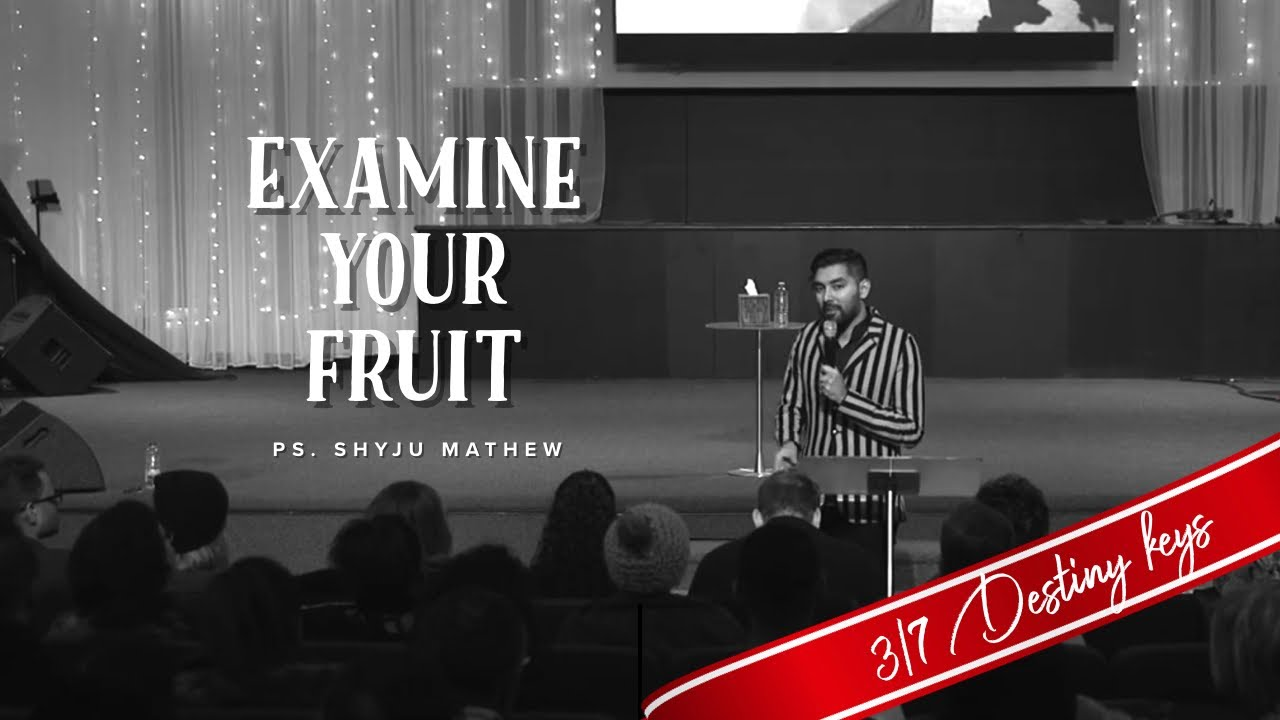Examine your fruit - 3/7 Destiny Keys - Ps. Shyju Mathew