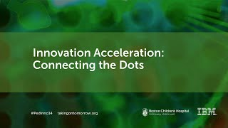 Innovation Acceleration: Connecting the dots - Boston Children's Hospital | Innovation Summit 2014