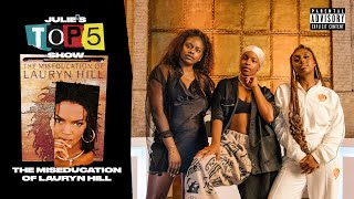 Top 5 songs oฑ 'The Miseducation Of Lauryn Hill - with Zeze Millz & Tiana Major9 | S5E2 #JuliesTop5