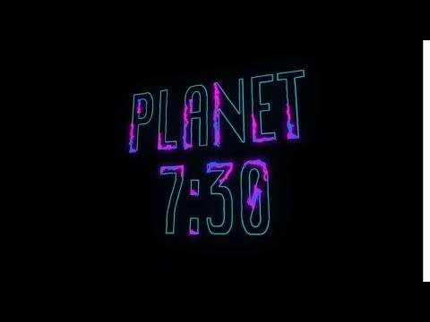 Planet 7:30