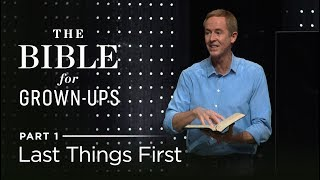 The Bible For Grown-Ups, Part 1: Last Things First // Andy Stanley