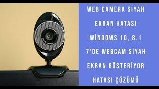Web Camera Siyah Ekran Hatası Windows 10, 8.1  7'de Webcam siyah ekran gösteriyor hatası çözümü