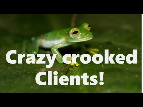 Care and feeding of crazy crooked clients