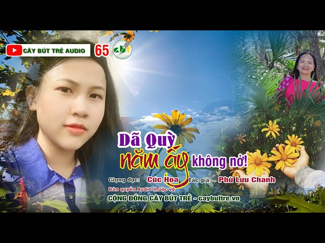 65. Dã quỳ năm ấy không nở | Tác giả Phù Lưu Chanh | Giọng đọc Cúc Hoa