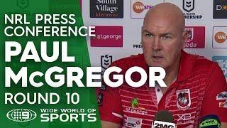 NRL Press Conference: Paul McGregor - Round 10 | NRL on Nine