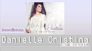 Danielle Cristina - Inocência - Legendado (CD É Só Adorar) 2014