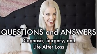 Questions and Answers | Diagnosis and Surgery to Life After Loss  🥰