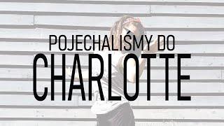 POJECHALIŚMY DO CHARLOTTE