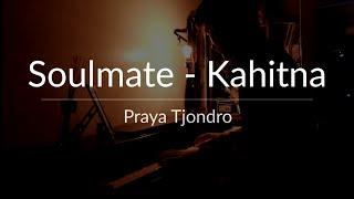 Kahitna - Soulmate (Cover by Praya Tj)